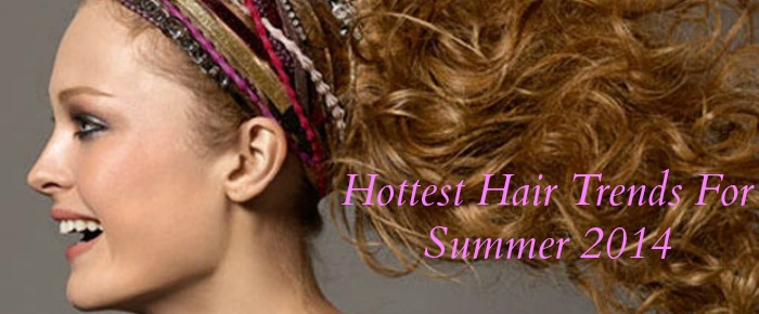 Hottest Hair Trends For Summer 2014